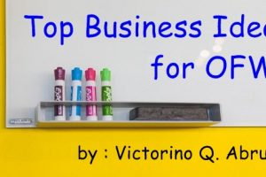 Top Business Ideas for OFWs, Part 2: Interview with Victorino Q. Abrugar