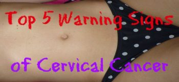 Do Not Ignore These Top 5 Warning Signs of Cervical Cancer