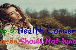 Top 5 Health Concerns Women Should Not Ignore
