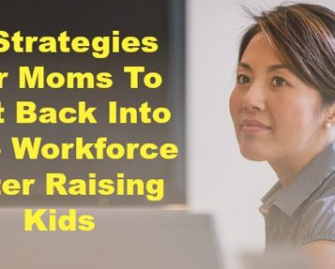 4 Strategies For Moms To Get Back Into The Workforce After Raising Kids
