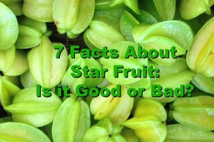 7 Facts About Star Fruit: Is it Good or Bad?